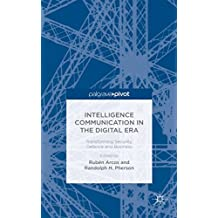 Intelligence Communication in the Digital Era: Transforming Security, Defence and Business (Ruben Arcos) by Ruben Arcos (Editor), Randolph Pherson (Editor) (2-Jun-2015) Hardcover