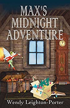 Max's Midnight Adventure (Max's Adventures Book 3) by [Leighton-Porter, Wendy]