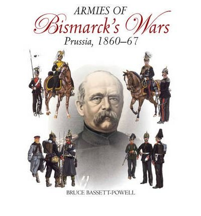 [(Armies of Bismarck's Wars : Prussia, 1860-1867)] [By (author) Bruce Bassett-Powell] published on (June, 2013)