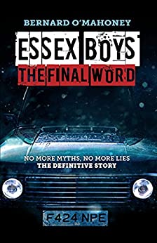 Essex Boys: The Final Word: No More Myths, No More Lies - The Definitive Story by [O'Mahoney, Bernard]