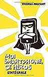 Moi smartphone, ce héros - Intégrale par Palpant