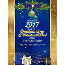 The Complete 2017 Book Of Christmas Song Lyrics And Christmas Carol Lyrics For Your E-Reader (English Edition)