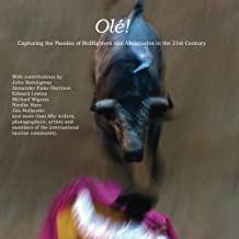 Ole!: Capturing the Passion of Bullfighters and Aficionados in the 21st Century