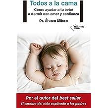Todos a la cama: Cómo ayudar a tu bebé a dormir con amor y confianza