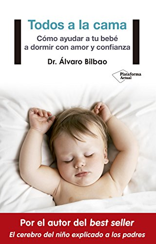 Todos a la cama: Cómo ayudar a tu bebé a dormir con amor y confianza par Dr. Álvaro Bilbao
