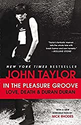 In the Pleasure Groove: Love, Death, and Duran Duran by John Taylor (2013-09-24)