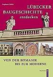 Lübecker Baugeschichte entdecken: Von der Romanik bis zur Moderne - Stephanie Göhler