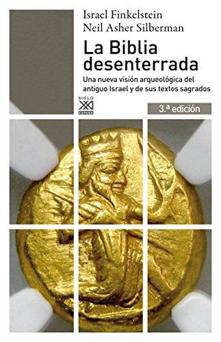 La Biblia desenterrada. Una nueva visión arqueológica del antiguo Israel y de los orígenes de sus textos sagrados (Siglo XXI de España General) por Israel Finkelstein