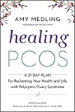 Healing PCOS: A 21-Day Plan for Reclaiming Your Health and Life with Polycystic Ovary Syndrome (English Edition)