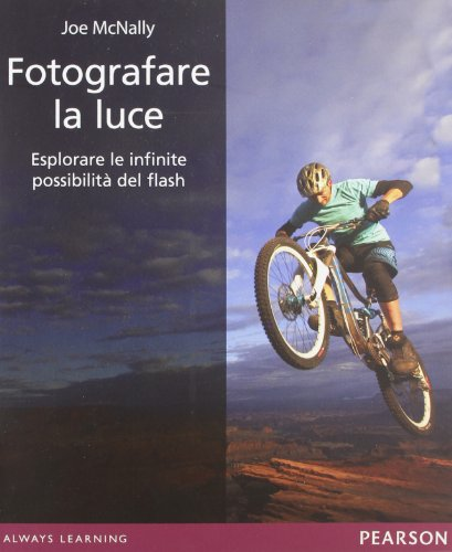 Fotografare la luce. Esplorare le infinite possibilità del...