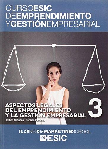 Aspectos legales del emprendimiento y la gestión empresarial (Curso ESIC de emprendimiento y gestión empresarial. ABC)