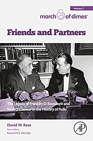 Friends and Partners: The Legacy of Franklin D. Roosevelt and Basil O'Connor in the History of Polio