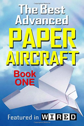 The Best Advanced Paper Aircraft Book 1: Long Distance Gliders, Performance Paper Airplanes, and Gliders with Landing Gear: Volume 1