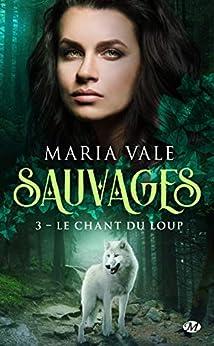 Le Chant du loup: Sauvages, T3 par [Vale, Maria]