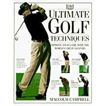 Ultimate Golf Techniques: Improve Your Golf Game With The World'sGreatest Golfers by Malcolm Campbell (1996-04-04)