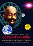 The Life & Significance of George Ivanovitch Gurdjieff, Part II - Gurdjieff's Mission: Introducing The Teaching to the West, 1912-1924