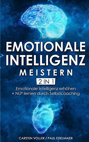 Emotionale Intelligenz meistern - 2 in 1: Emotionale Intelligenz erhöhen + NLP lernen durch Selbstcoaching