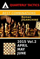 Best Combinations of 2015: April, May, June (Quarterly Chess Tactics) (English Edition)