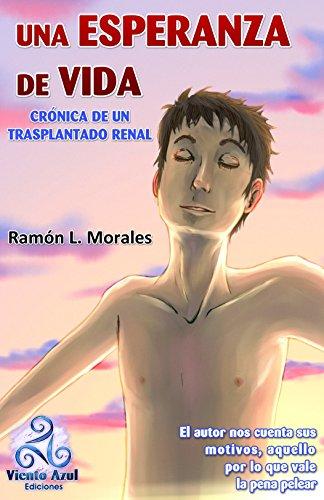 Una esperanza de vida: Crónica de un trasplantado renal (Spanish Edition)