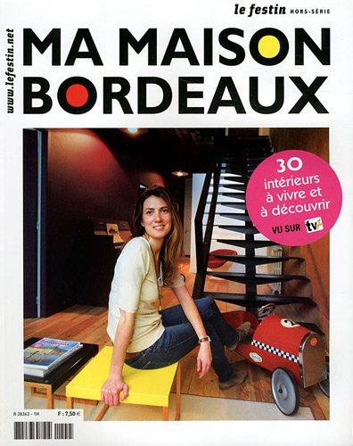 Le Festin, Hors-série N° 10, Av : Ma maison Bordeaux par Marie-Laure Hubert Nasser, Marc de Tienda