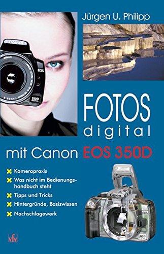 Preisvergleich Produktbild Fotos digital - mit Canon EOS 350D: Kamerapraxis, Tipps und Tricks, Hintergründe, Basiswissen, Nachschlagewerk