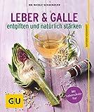 Leber und Galle entgiften und natürlich stärken (GU Ratgeber Gesundheit)
