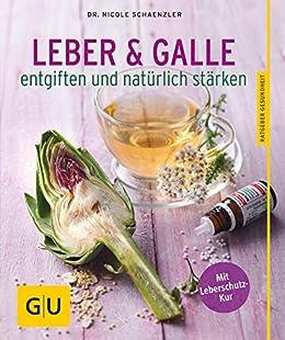 Leber und Galle entgiften und natürlich stärken (GU ...