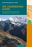 Die Ligurischen Alpen: Naturparkwandern zwischen Hochgebirge und Mittelmeer (Naturpunkt) - Werner Bätzing, Michael Kleider