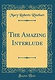 The Amazing Interlude (Classic Reprint)