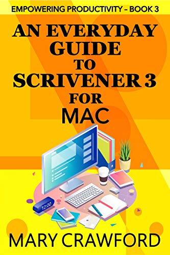 An Everyday Guide to Scrivener 3 for Mac (Empowering Productivity) (English Edition)