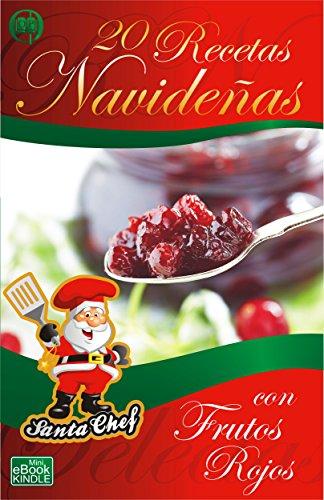 20 RECETAS NAVIDEÑAS CON FRUTOS ROJOS (Colección Santa Chef nº 59)