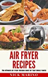 Air Fryer Recipes: The Ultimate Air Fryer Recipes Book for Your WHOLE Family - Includes 101+ Delicious & Healthy Recipes That Are Quick & Easy to Make for Your Air Fryer (Air Fryer Series)