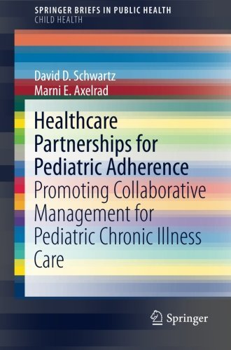 Healthcare Partnerships for Pediatric Adherence: Promoting Collaborative Management for Pediatric Chronic Illness Care (SpringerBriefs in Public Health) by David D. Schwartz (2015-04-30)