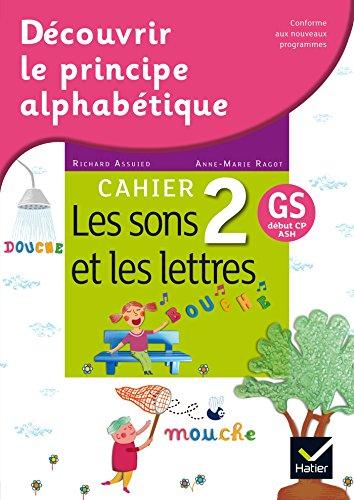 Découvrir le principe alphabétique - Cahier 2 - les sons et les lettres