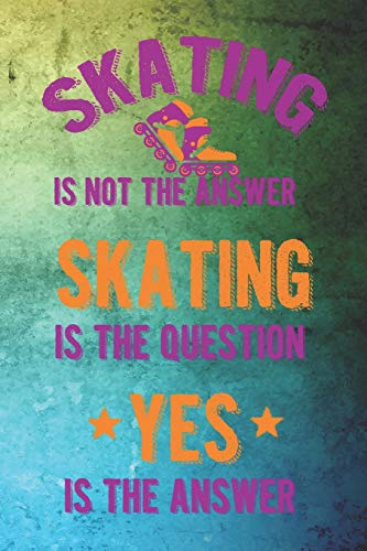 Skating Is Not The Answer Skating Is The Question Yes Is The Answer: Roller Derby Notebook Journal Composition Blank Lined Diary Notepad 120 Pages Paperback Green