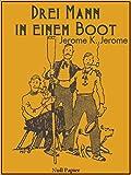 Drei Mann in einem Boot: Illustrierte Ausgabe von Jerome K. Jerome