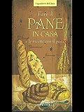 Scarica Libro Fare il pane in casa e le ricette con il pane Ediz illustrata (PDF,EPUB,MOBI) Online Italiano Gratis