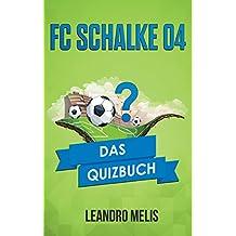 FC Schalke 04: Das Quizbuch von den Knappen über Rudi Assauer bis Olaf Thon