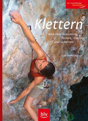 Klettern: Alles über Ausrüstung, Technik, Training und Sicherheit