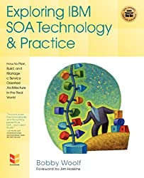 Exploring IBM Soa Technology & Practice: How to Plan, Build, and Manage a Service Oriented Architecture in the Real World