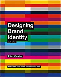 Designing Brand Identity: An Essential Guide for the Whole Branding Team, 4th Edition by Alina Wheeler (2012-11-06)