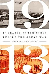1913: In Search of the World Before the Great War by Charles Emmerson (2014-06-24)