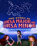 The Story of Ursa Major and Ursa Minor: A Roman Constellation Myth (Nonfiction Picture Books: Night Sky Stories)