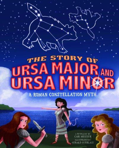 The Story of Ursa Major and Ursa Minor: A Roman Constellation Myth (Night Sky Stories)