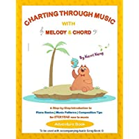 Charting Through Music with Melody & Chord - Adventure Book: A Step-By-Step Introduction to Piano Basics, Music Patterns, and Composition Tips for Everyone New to Music (English Edition)