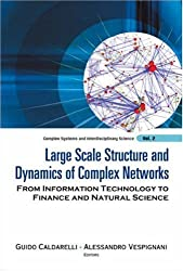 LARGE SCALE STRUCTURE AND DYNAMICS OF COMPLEX NETWORKS: FROM INFORMATION TECHNOLOGY TO FINANCE AND NATURAL SCIENCE (Complex Systems and Interdisciplinary Science) by CALDARELLI GUIDO ET AL (2007-08-15)