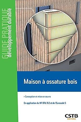 Maison à ossature bois: Conception et mise en oeuvre -