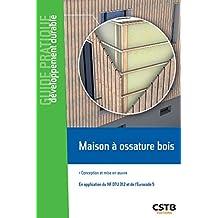 Maison à ossature bois: Conception et mise en oeuvre - En application du NF DTU 31.2 et de l'Eurocode 5