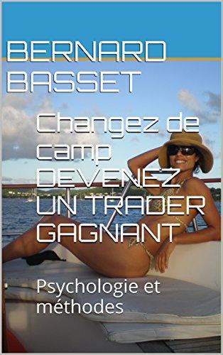 Changez de camp    DEVENEZ UN TRADER GAGNANT: Psychologie et méthodes
