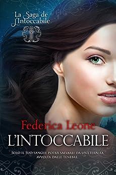 L'INTOCCABILE (La Saga de L'Intoccabile Vol. 1) di [Leone, Federica]